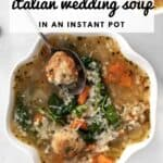 Pin graphic for Instant pot Italian wedding soup.